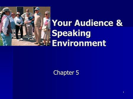 1 Your Audience & Speaking Environment Chapter 5.