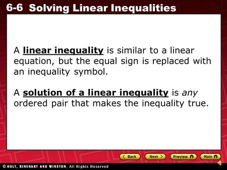 A linear inequality is similar to a linear equation, but the equal sign is replaced with an inequality symbol. A solution of a linear inequality is any.