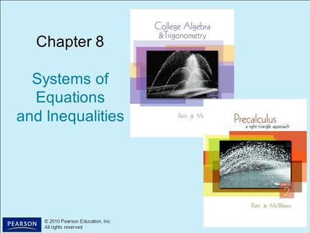 1 © 2010 Pearson Education, Inc. All rights reserved © 2010 Pearson Education, Inc. All rights reserved Chapter 8 Systems of Equations and Inequalities.