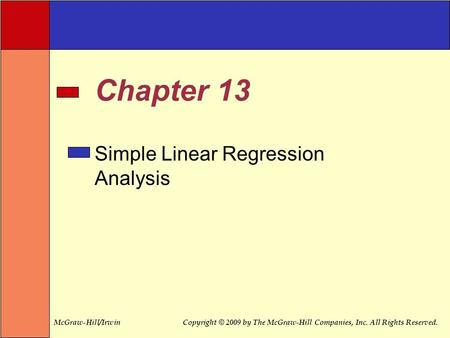 McGraw-Hill/IrwinCopyright © 2009 by The McGraw-Hill Companies, Inc. All Rights Reserved. Simple Linear Regression Analysis Chapter 13.