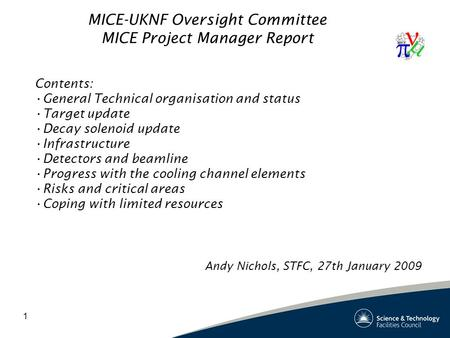 1 MICE-UKNF Oversight Committee MICE Project Manager Report Contents: General Technical organisation and status Target update Decay solenoid update Infrastructure.