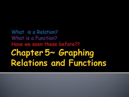 What is a Relation? What is a Function? Have we seen these before??