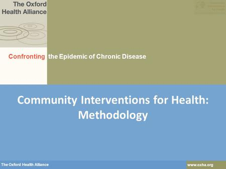 The Oxford Health Alliance www.oxha.org The Oxford Health Alliance www.oxha.org Community Interventions for Health: Methodology Confronting the Epidemic.
