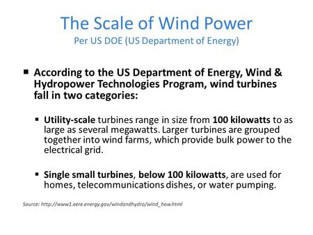 The Scale of Wind Power Per US DOE (US Department of Energy)  According to the US Department of Energy, Wind & Hydropower Technologies Program, wind turbines.