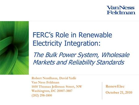 RenewElec October 21, 2010 Robert Nordhaus, David Yaffe Van Ness Feldman 1050 Thomas Jefferson Street, NW Washington, DC 20007-3887 (202) 298-1800 FERC's.