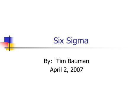 Six Sigma By: Tim Bauman April 2, 2007. Overview What is Six Sigma? Key Concepts Methodologies Roles Examples of Six Sigma Benefits Criticisms.