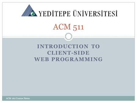 INTRODUCTION TO CLIENT-SIDE WEB PROGRAMMING ACM 511 ACM 262 Course Notes.
