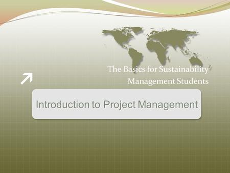 Introduction to Project Management The Basics for Sustainability Management Students.