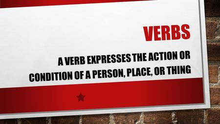A verb expresses the action or condition of a person, place, or thing