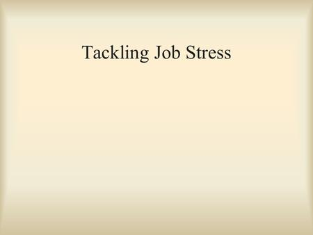 Tackling Job Stress. Definition of Stress Stress is a State of Arousal and can be a result of: –A Stimulus - External Negative –A Response - to Internal.