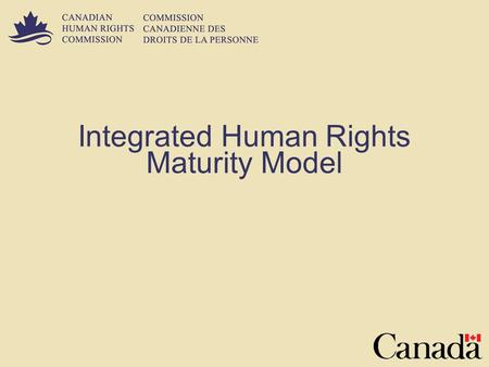 Integrated Human Rights Maturity Model. 2 Context/Background Canadian Human Rights Commission programs:  Knowledge Management and Dissemination  Discrimination.