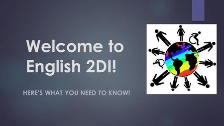 Welcome to English 2DI! HERE'S WHAT YOU NEED TO KNOW!