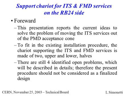 CERN, November 25, 2003 – Technical Board Support chariot for ITS & FMD services on the RB24 side Foreward –This presentation reports the current ideas.