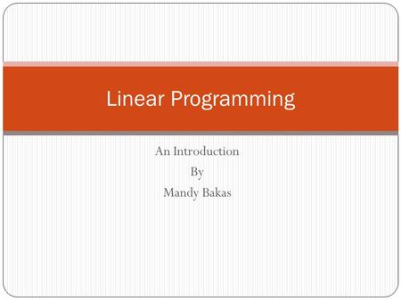 An Introduction By Mandy Bakas Linear Programming.