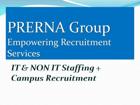 PRERNA Group Empowering Recruitment Services. Contents Mission & Vision Introduction Services Recruitment Process Technology Portfolio Industry Vertical.