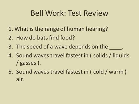 Bell Work: Test Review 1. What is the range of human hearing?