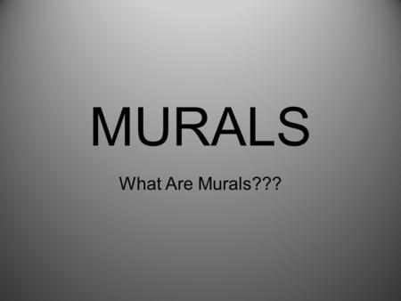 "MURALS What Are Murals???. The Cave paintings ""Anthropologists believe that until about 40,000 years ago humans were unable to speak as we do today."""