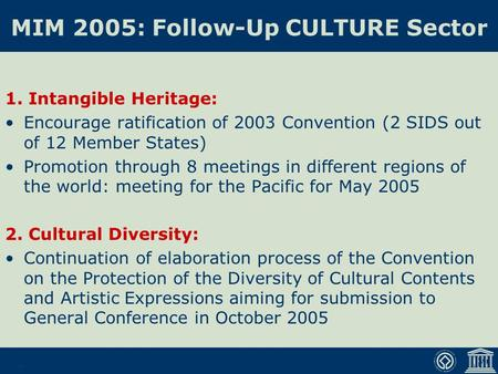 MIM 2005: Follow-Up CULTURE Sector 1. Intangible Heritage: Encourage ratification of 2003 Convention (2 SIDS out of 12 Member States) Promotion through.
