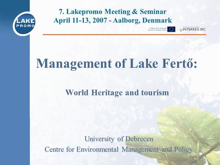Management of Lake Fertő: World Heritage and tourism University of Debrecen Centre for Environmental Management and Policy 7. Lakepromo Meeting & Seminar.