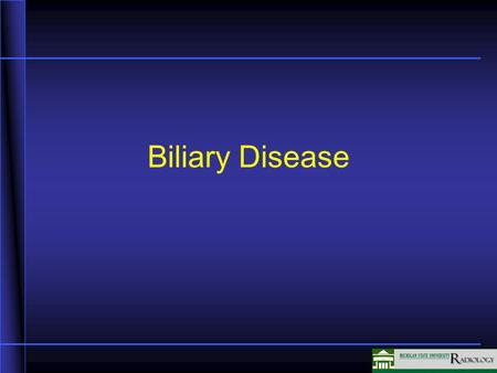 Biliary Disease In this segment we are going to be talking about the identification and diagnosis of biliary disease using various image techniques.
