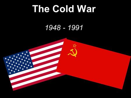 The Cold War 1948 - 1991. 1946 – Post-war Europe After World War II, western Europe and America are alarmed by Soviet advances in Eastern Europe. Many.