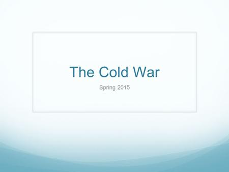 "The Cold War Spring 2015. The Cold War Was called ""Cold War"" in reference to the chilly relationship between the US and the USSR. ""Cold War"" as opposed."