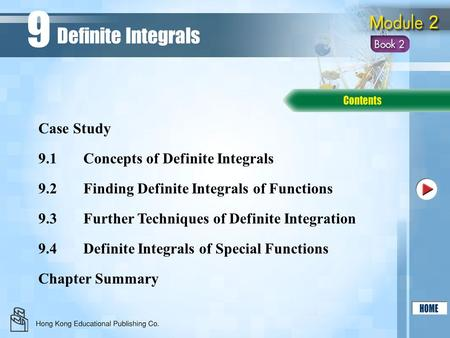 9.1Concepts of Definite Integrals 9.2Finding Definite Integrals of Functions 9.3Further Techniques of Definite Integration Chapter Summary Case Study Definite.
