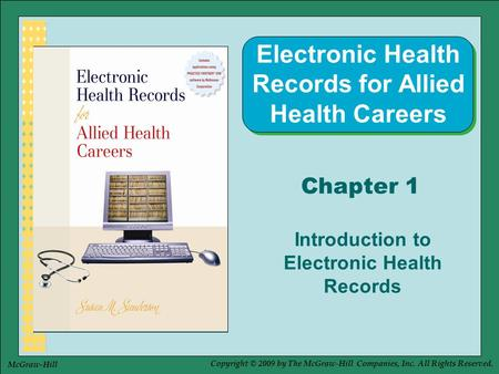 Copyright © 2009 by The McGraw-Hill Companies, Inc. All Rights Reserved. McGraw-Hill Chapter 1 Introduction to Electronic Health Records Electronic Health.