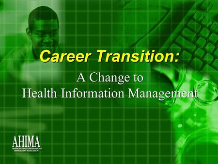 Career Transition: A Change to Health Information Management.