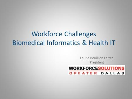Workforce Challenges Biomedical Informatics & Health IT Laurie Bouillion Larrea President.