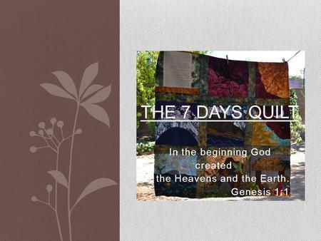 In the beginning God created the Heavens and the Earth. Genesis 1:1 THE 7 DAYS QUILT.