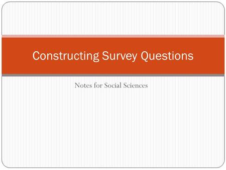 Notes for Social Sciences Constructing Survey Questions.