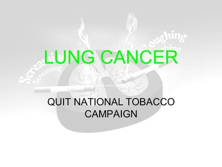 LUNG CANCER QUIT NATIONAL TOBACCO CAMPAIGN. PART A LUNG CANCER.