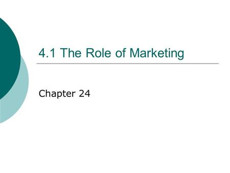 4.1 The Role of Marketing Chapter 24. What is Marketing?  The management task that links the business to the customer by identifying and meeting the.