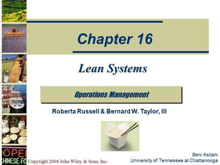 Copyright 2006 John Wiley & Sons, Inc. Beni Asllani University of Tennessee at Chattanooga Lean Systems Operations Management Chapter 16 Roberta Russell.