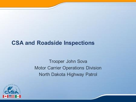 CSA and Roadside Inspections Trooper John Sova Motor Carrier Operations Division North Dakota Highway Patrol.