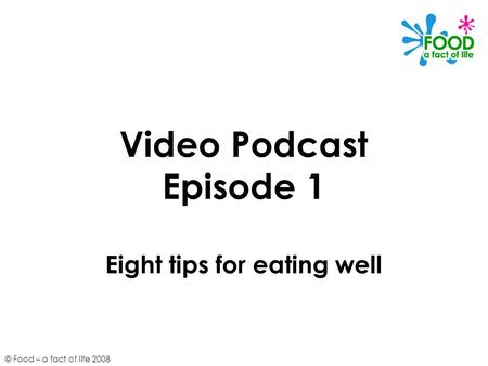 Video Podcast Episode 1 Eight tips for eating well