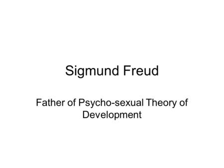 Father of Psycho-sexual Theory of Development