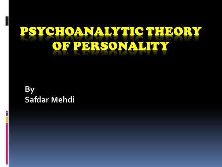 By Safdar Mehdi. Personality  For psychologists, personality is a set of relatively enduring behavioral characteristics and internal predispositions.