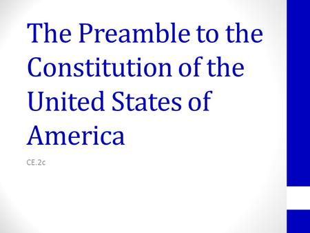 The Preamble to the Constitution of the United States of America CE.2c.