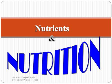Nutrients & NUTRITION www.makemegenius.com  Free Science Videos for Kids.