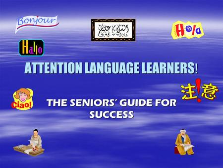 ATTENTION LANGUAGE LEARNERS ! THE SENIORS' GUIDE FOR SUCCESS.