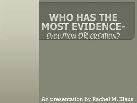 An presentation by Rachel M. Klaus. The fact is, we both have the same evidence. Both groups, Evolution and Creation, don't see that it is not a matter.