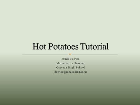 Hot Potatoes Tutorial Jamie Fowler Mathematics Teacher