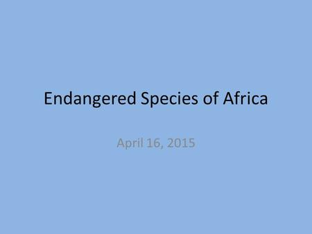 Endangered Species of Africa April 16, 2015. Guess the anthem Cameroon.
