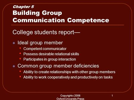 Copyright c 2006 Oxford University Press 1 Chapter 5 Building Group Communication Competence College students report— Ideal group member Competent communicator.