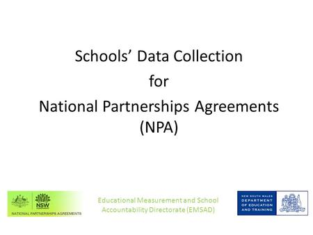 Schools' Data Collection for National Partnerships Agreements (NPA) Educational Measurement and School Accountability Directorate (EMSAD)