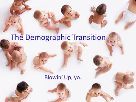 The Demographic Transition Blowin' Up, yo.. Most of Humanity's history on Earth has occurred during stage 1. Humans survived by hunting and gathering.