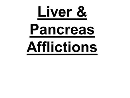 Liver & Pancreas Afflictions. Jaundice: common symptom of liver damage. Causes yellowing of skin and eyes due to excess bilirubin (red blood cell breakdown.