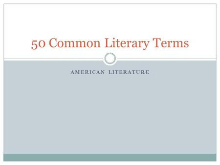 AMERICAN LITERATURE 50 Common Literary Terms. Fiction A work that is not based on reality.